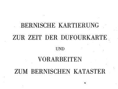 Bernische Kartierung zur Zeit der Dufourkarte und Vorarbeiten zum bernischen Kataster