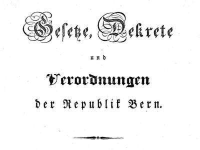 Gesetze, Dekrete und Verordnungen des Kantons Bern | Bulletin des lois, décrets et ordonnances du Canton de Berne